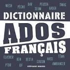 T'as imprimé le dico Ados-Français ?