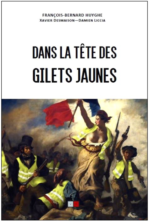 Pour comprendre les Gilets jaunes, lisez le premier livre sur le sujet : « Dans la tête des Gilets jaunes » de François Bernard Huyghe, Xavier Desmaison et Damien Liccia
