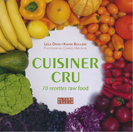 Cuisiner cru ; 70 recettes raw food / Editions Alternatives